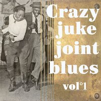 Crazy Juke Joint Blues, Vol. 1 — сборник