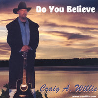 Do You Believe — Craig A. Willis