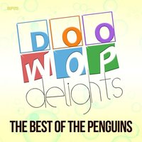 Doo Wop Delights - The Best of the Penguins — The Penguins
