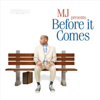 Before It Comes — MJ