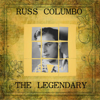 The Legendary Russ Columbo — Russ Columbo