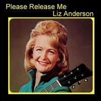 Please Release Me — Liz Anderson