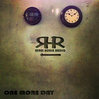 One More Day — Rebel House Radio