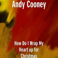 How Do I Wrap My Heart up for Christmas — Andy Cooney