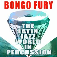 Bongo Fury - The Latin Jazz World in Percussion — сборник