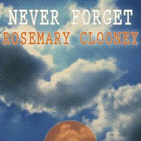 Never Forget — Rosemary Clooney