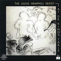 The Julius Hemphill Sextet: At Dr.King's Table — Andrew White, Marty Ehrlich, Alex Harding, Andy Laster, Sam Furnace, Gene Ghee