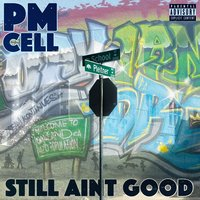 Still Aint Good — PM Cell