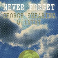 Never Forget — George Shearing Quintet