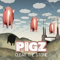 Clear the Stone — Pigz