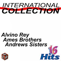 International Collection — The Andrews Sisters, Alvino Rey, Ames Brothers, Alvino Rey, Ames Brothers, Andrews Sisters