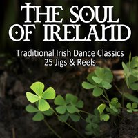 The Soul of Ireland - Traditional Irish Dance Classics: 25 Jigs & Reels — сборник