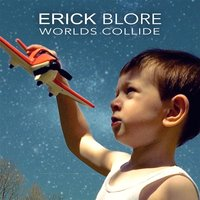 Worlds Collide — Erick Blore