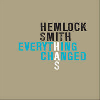 Everything Has Changed — Hemlock Smith