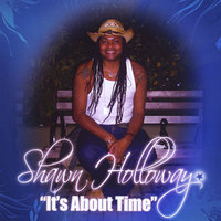It's About Time — Shawn Holloway