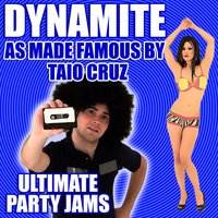 Dynamite (As Made Famous By Taio Cruz) — Ultimate Party Jams