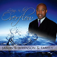 Living In The Overflow — Jason L. Johnson and Family