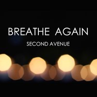 Breathe Again — Second Avenue