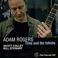 Time And The Infinite — Adam Rogers, Bill Stewart, Scott Colley