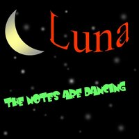 The Notes Are Dancing — Luna