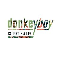 Caught In A Life — Donkeyboy