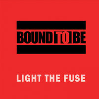 Light the Fuse — Bound to Be