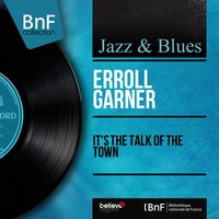 It's the Talk of the Town — Erroll Garner, John Simmons, Shadow Wilson