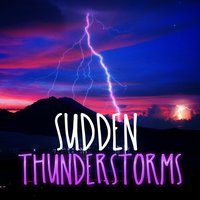 Sudden Thunderstorms — Thunderstorms