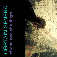 These Are the Days — Certain General