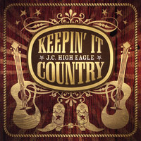 Keepin' It Country — J.C. High Eagle