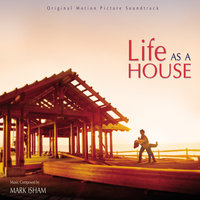 Life As A House — Mark Isham
