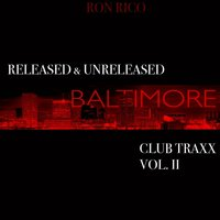 Released & Unreleased Baltimore Club Traxx Vol.II — Ron Rico