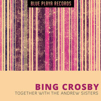 Together with the Andrew Sisters — Bing Crosby