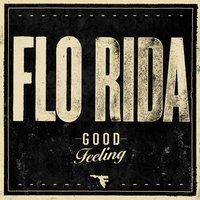 Good Feeling — Flo Rida