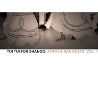 Tui Tui For Shango: Afro Cuban Beats, Vol. 1 — сборник