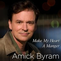 Make My Heart a Manger — Amick Byram