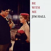 Be With Me — Jim Hall