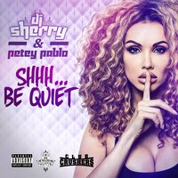 SHHH... Be Quiet — Petey Pablo, DJ Sherry, Dj Sherry , Petey Pablo