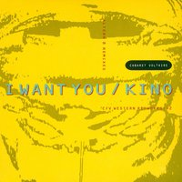 I Want You / Kino — Cabaret Voltaire