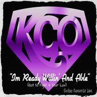 I'm Ready Willin' and Able (Got to Fight for Your Love) — KCO
