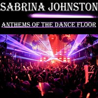 Anthems of the Dance Floor — Sabrina Johnston