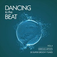 Dancing To The Beat (20 Super Groovy Tunes), Vol. 4 — сборник