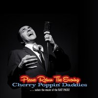 Please Return the Evening - Cherry Poppin' Daddies Salute the Music of the Rat Pack — Cherry Poppin' Daddies