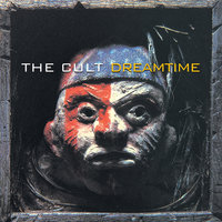 Dreamtime — The Cult
