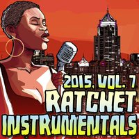Ratchet Instrumentals 2015, Vol. 7 — Ratchet Instrumentals