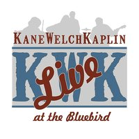 Live at the Bluebird — Kane Welch Kaplin