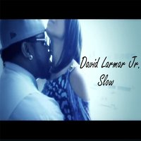 Slow — David Larmar Jr.