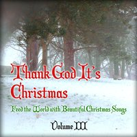 Thank God It's Christmas - Feed the World with Beautiful Christmas Songs, Vol. 3 — сборник