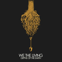 Depths of the Earth — We The Living