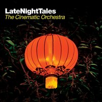The Cinematic Orchestra Late Night Tales — The Cinematic Orchestra